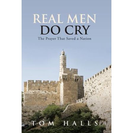 Real Men Do Cry : The Prayer That Saved a Nation (Yes Men Do Cry)