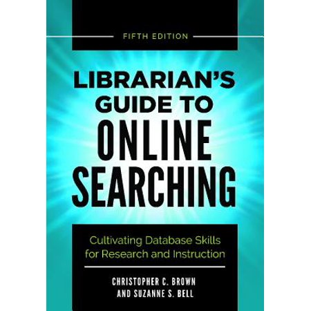 Librarian's Guide to Online Searching : Cultivating Database Skills for Research and Instruction, 5th