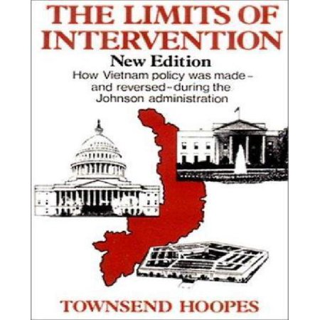 The Limits of Intervention: How Vietnam Policy Was Made-And Reversed-During the Johnson Administration