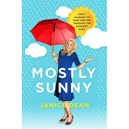 Mostly Sunny : How I Learned to Keep Smiling Through the Rainiest (The Sunnies)