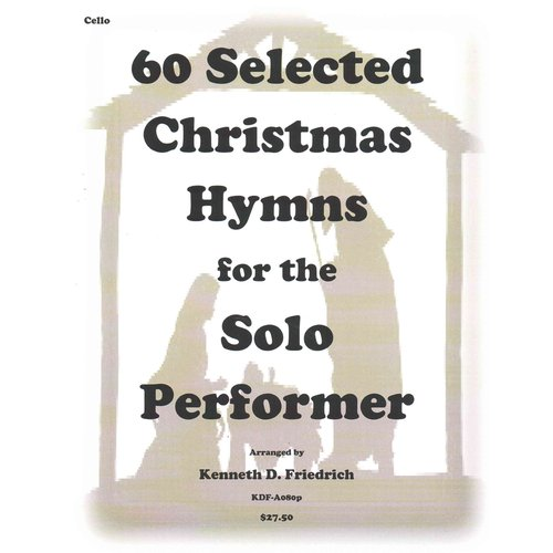 60 Selected Christmas Hymns for the Solo Performer: Cello Version by