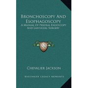 Bronchoscopy and Esophagoscopy : A Manual of Peroral Endoscopy and Laryngeal Surgery