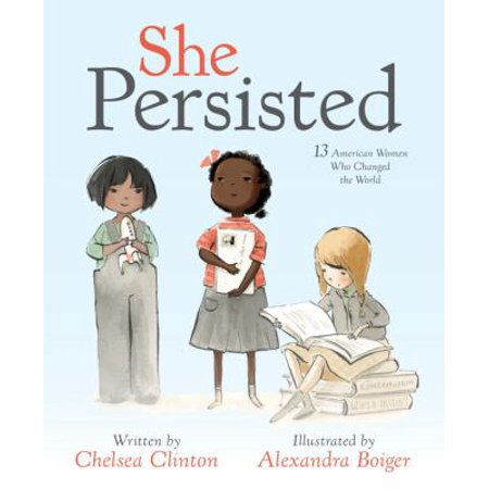 She Persisted  13 American Women Who Changed The World