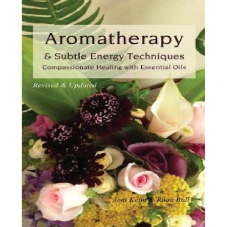 Aromatherapy   Subtle Energy Techniques  Compassionate Healing With Essential Oils  Revised   Updated