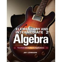 Elementary & Intermediate Algebra : Functions and Authentic Applications