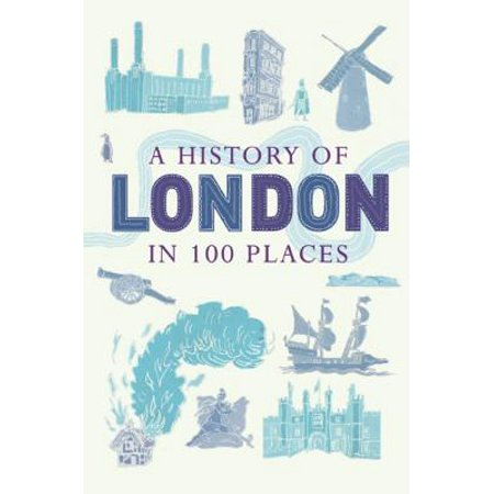 A history of london in 100 places: 9781780744131