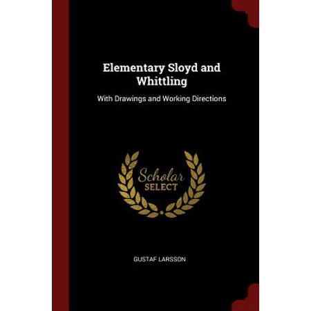 Elementary Sloyd and Whittling : With Drawings and Working Directions ()
