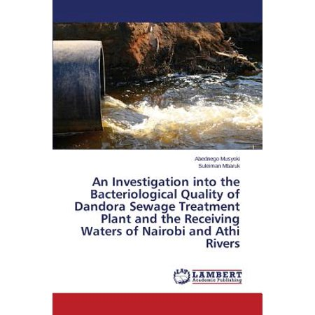 An Investigation Into the Bacteriological Quality of Dandora Sewage Treatment Plant and the Receiving Waters of Nairobi and Athi (Receiving Water)