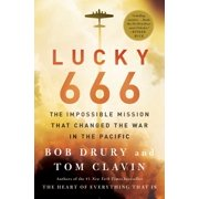 Lucky 666 : The Impossible Mission That Changed the War in the Pacific