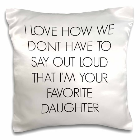 3dRose I love how we dont have to say out loud Im your favorite daughter - Pillow Case, 16 by 16-inch ()