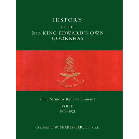 History of the 2nd King Edwardos Own Goorkhas (the Sirmoor Rifle Regiment).