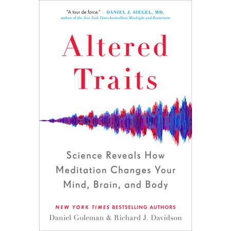 Altered Traits : Science Reveals How Meditation Changes Your Mind, Brain, and (Mind Body)