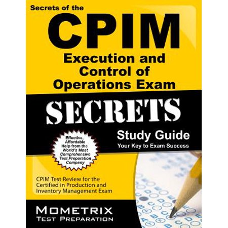 CPIM Execution and Control of Operations Exam Secrets Study Guide : CPIM Test Review for the Certified in Production and Inventory Management Exam