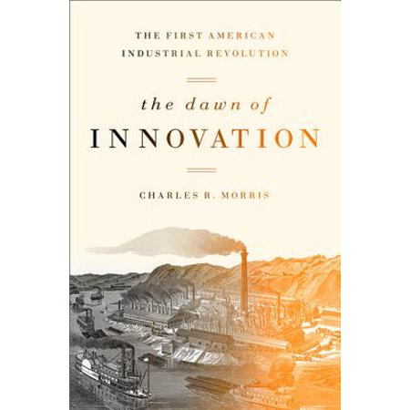 The Dawn of Innovation : The First American Industrial