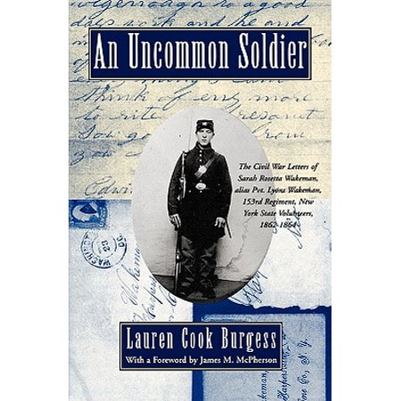 An Uncommon Soldier : The Civil War Letters of Sarah Rosetta Wakeman, Alias Pvt. Lyons Wakeman, 153rd Regiment, New York State Volunteers, (New Yorks Role In The Civil War)