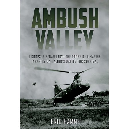 Ambush Valley : I Corps, Vietnam 1967 ' -The Story of a Marine Infantry Battalion's Battle for Survival ()