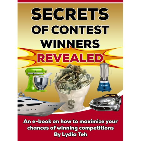 Secrets Of Contest Winners Revealed: An Ebook On How To Maximize Your Chances Of Winning Competitions - eBook (Winning Costume Contest Ideas)