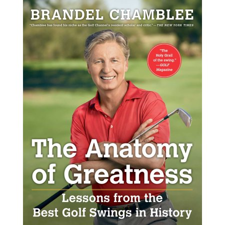 The Anatomy of Greatness : Lessons from the Best Golf Swings in