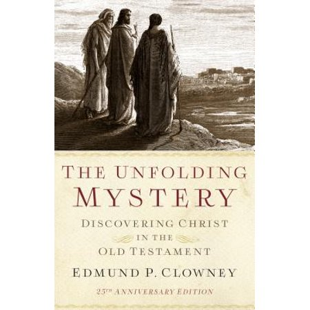 The Unfolding Mystery (2D. Ed.) : Discovering Christ in the Old (Birth Of Jesus In The Old Testament)