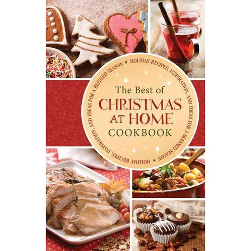 The Best of Christmas at Home : Holiday Recipes, Inspiration, and Ideas for a Blessed Season