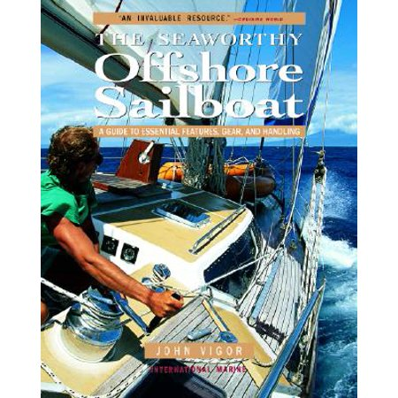 The Seaworthy Offshore Sailboat : A Guide to Essential Features, Gear, and