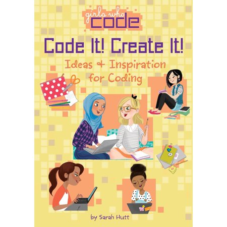 Code It! Create It! : Ideas & Inspiration for Coding
