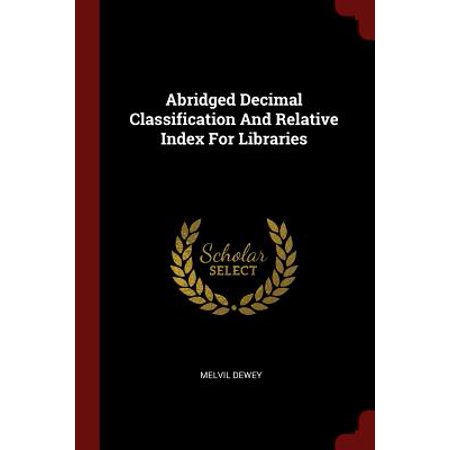 Abridged Decimal Classification and Relative Index for (Dewey Decimal And Library Of Congress Refer To)