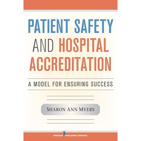 Patient Safety and Hospital Accreditation : A Model for Ensuring