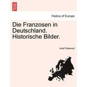 Die Franzosen in Deutschland. Historische Bilder.