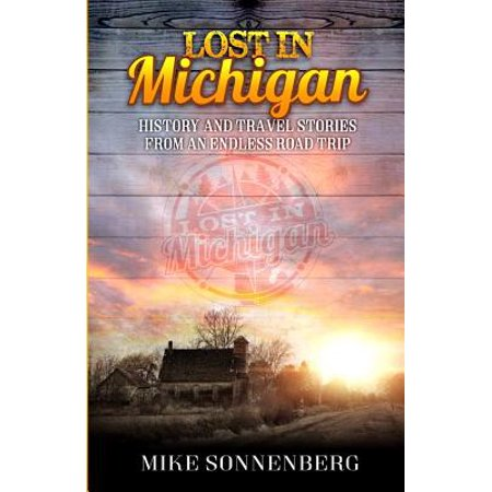 Lost in Michigan : History and Travel Stories from an Endless Road
