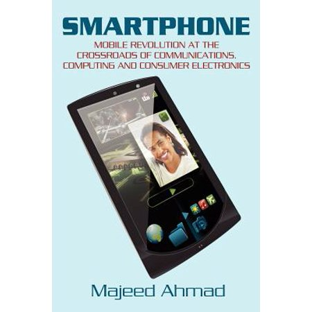 Smartphone : Mobile Revolution at the Crossroads of Communications, Computing and Consumer