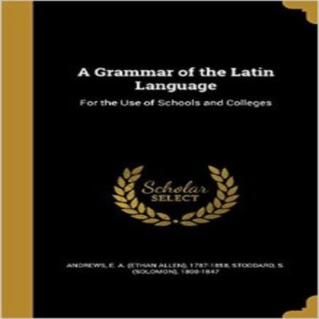 A Grammar of the Latin Language: For the Use of Schools and Colleges - image 1 of 1