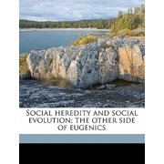 Social Heredity and Social Evolution; The Other Side of Eugenics