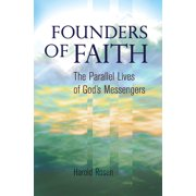 Founders of Faith : The Parallel Lives of God's Messengers