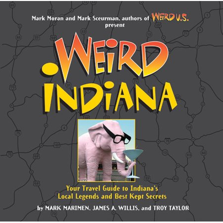 Weird indiana : your travel guide to indiana's local legends and best kept secrets: