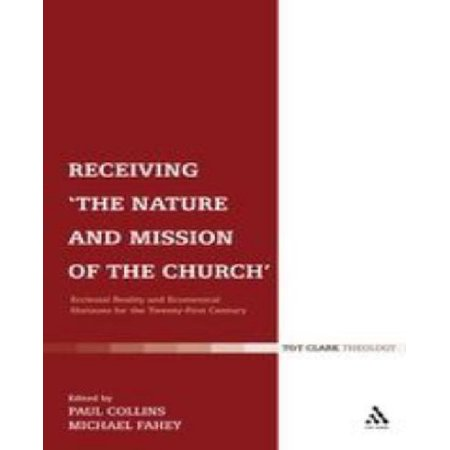 Receiving 'The Nature and Mission of the Church': Ecclesial Reality and Ecumenical Horizons for the Twenty-First Century