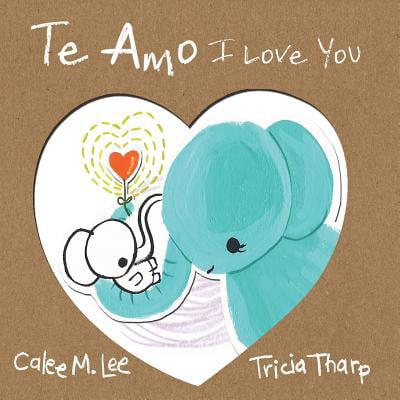 Te Amo / I Love You : Bilingual Spanish English Edition ()
