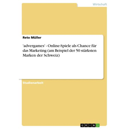 'advergames' - Online-Spiele als Chance für das Marketing (am Beispiel der 50 stärksten Marken der Schweiz) - eBook (Fielmann Marken)