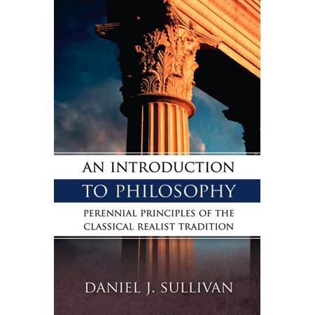 An Introduction To Philosophy : Perennial Principles of the Classical Realist (Graham Priest An Introduction To Non Classical Logic)