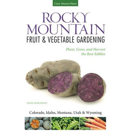 Rocky Mountain Fruit & Vegetable Gardening : Plant, Grow, and Harvest the Best Edibles Mountain House Best Sellers