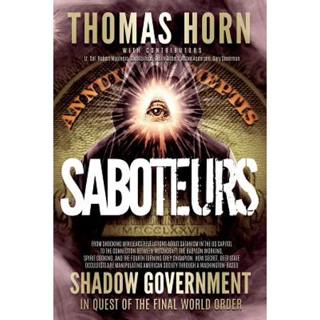 Saboteurs : From Shocking Wikileaks Revelations about Satanism in the US Capitol to the Connection Between Witchcraft, the Babalon Working, Spirit Cooking, and the Fourth Turning Grey Champion. How Secret, Deep State Occultists Are Manipulating American Society
