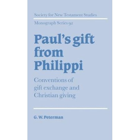 - Paul's Gift from Philippi : Conventions of Gift Exchange and Christian Giving