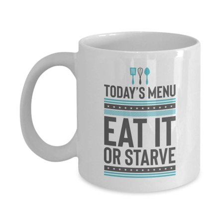Today's Menu: Eat It Or Starve Funny Cooking Related Quotes Ceramic Coffee & Tea Gift Mug, Kitchen Stuff, Cook's Things And Cup Birthday Gifts For A Home Cook Mom, Aunt, Grandma, Wife & Girlfriend ()
