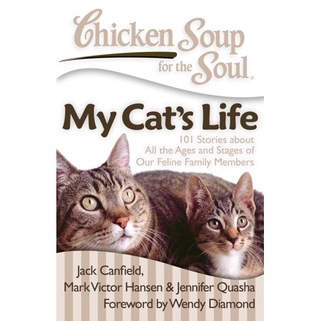 Chicken Soup for the Soul: My Cat's Life : 101 Stories about All the Ages and Stages of Our Feline Family