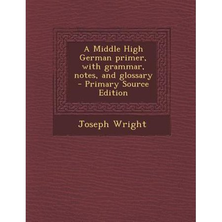 A Middle High German Primer, with Grammar, Notes, and Glossary - Primary  Source Edition