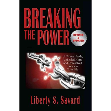 Breaking The Power  Of Unmet Needs  Unhealed Hurts  And Unresolved Issues In Your Life
