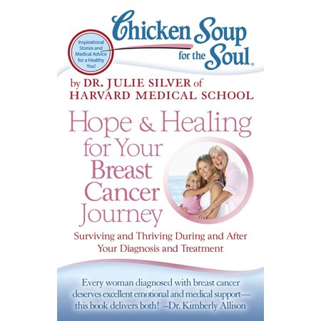 Chicken Soup for the Soul: Hope & Healing for Your Breast Cancer Journey : Surviving and Thriving During and After Your Diagnosis and