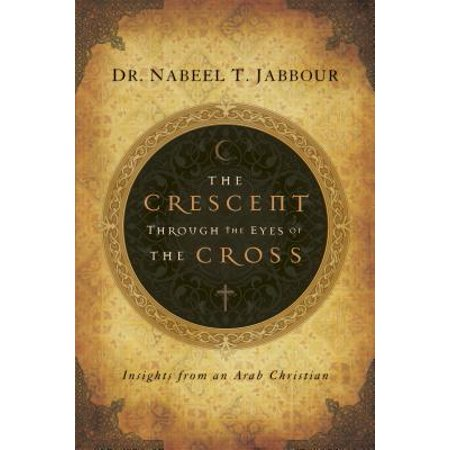 The Crescent through the Eyes of the Cross : Insights from an Arab