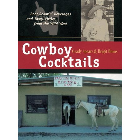 Cowboy Cocktails : Boot Scootin' Beverages and Tasty Vittles from the Wild -
