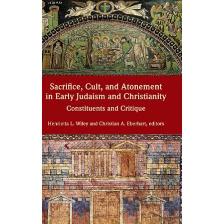 Sacrifice, Cult, and Atonement in Early Judaism and Christianity : Constituents and